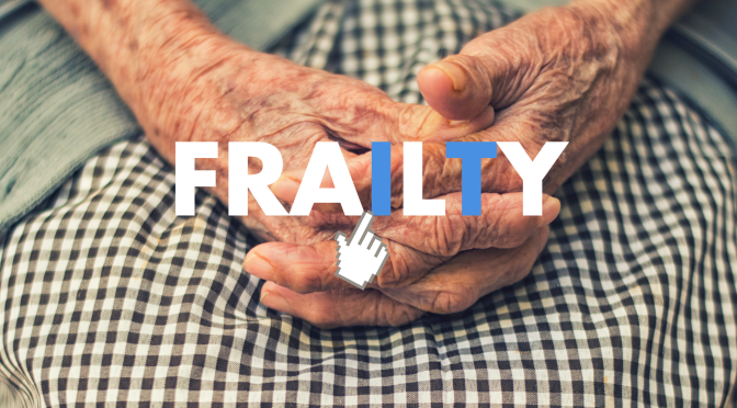 Improving the I T in Frailty care – By Dr Alex Recio-Saucedo and Dr Melinda Taylor
